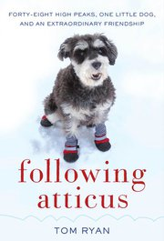 Book Review: Following Atticus:  Forty-Eight High Peaks, One Little Dog, and an Extraordinary Friendship by Tom Ryan (1/4)